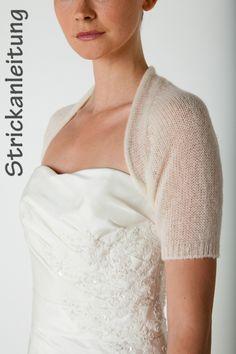 3aebc2c7340e34 Hier ist sie: die *Anleitung* für deine selbstgestrickte Bolerojacke für  deine Hochzeit oder auch für dein Abendkleid. *MIT KURZARM* *Zum selber  Stricken* ...