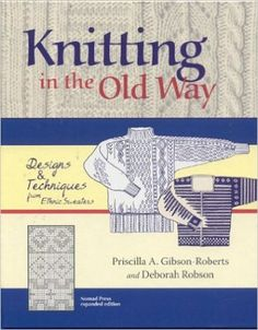 Knitting in the Old Way: Designs and Techniques from Ethnic Sweaters: Priscilla A. Gibson-Roberts, Deborah Robson: 9780966828924: Amazon.com: Books