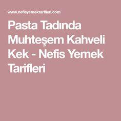 Pasta Tadında Muhteşem Kahveli Kek - Nefis Yemek Tarifleri Cooking, Kitchen, Brewing, Cuisine, Cook