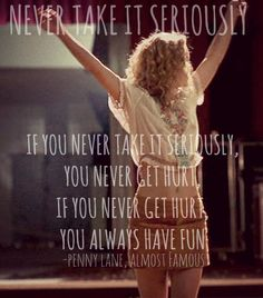 never take it seriously - Penny Lane, Almost Famous