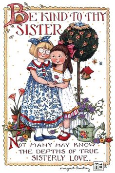 Be kind to thy sister