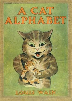 A Cat Alphabet, United Kingdom, 1908, by Louis Wain, published by Blackie and Son Limited.