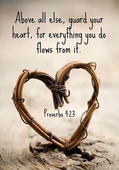 """""""Above all else, guard your heart, for everything you do flows from it."""" - Proverbs 4:23   Bible Quotes   Encouragement"""