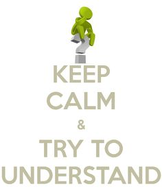 KEEP CALM & TRY TO UNDERSTAND