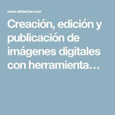 Creación, edición y publicación de imágenes digitales con herramienta…
