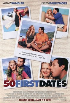 50 First Dates:  Drew Barrymore and Adam Sandler star in this sweet romantic comedy. The only Adam Sandler movie that will probably make it on this list.