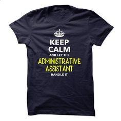 keep calm and let the ADMINISTRATIVE ASSISTANT handle  - #casual tee #tee party. ORDER HERE => https://www.sunfrog.com/LifeStyle/-keep-calm-and-let-the-ADMINISTRATIVE-ASSISTANT-handle-it.html?68278