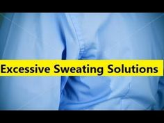 Excessive Sweating Solutions - Best Home Remedy to Control Excessive Sweating