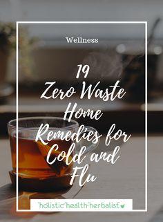 19 Zero Waste Home Remedies for Cold and Flu - Holistic Health Herbalist #zerowastelifestyle #zerowasteliving #zerowaste #coldandflu