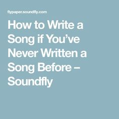How to Write a Song if You've Never Written a Song Before – Soundfly