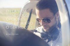 """""""En la #Vida tienes dos opciones: Ser #Pasajero o ser #Piloto"""". @candidman #Frases #Motivacion"""