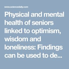 Physical and mental health of seniors linked to optimism, wisdom and loneliness: Findings can be used to develop new, health-focused interventions in aging populations -- ScienceDaily Mindfulness Therapy, What Is Mindfulness, Aging Population, Unhealthy Diet, Healthy Aging, Self Compassion, News Health, Feeling Lonely, Psychiatry