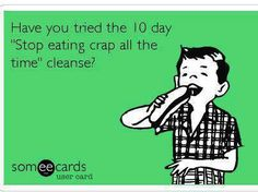 :-) Food humor from Paleo/Primal Living - Food, Diet, Recipes and More  We hear this cleanse really works!!