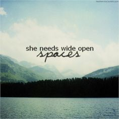 Wide Open Spaces- Dixie Chicks