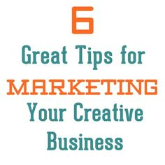 Renewed Upon a Dream: 6 Great Marketing Tips for the Creative Business