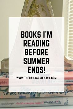 Books I'm reading before summer ends. Summer reading list.