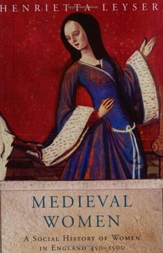 """Medieval Women: A Social History of Women in England, 450-1500"" by Henrietta Leyser."