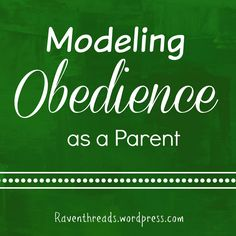 If I want my children to be obedient, then I must be obedient to the authorities in my life, but how do I model that??