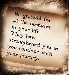 be grateful for all the obstacles in your life..
