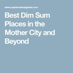 We've hand-picked the best places to find and enjoy the most delicious dim sum in and around the Mother City! Dim Sum, The Good Place, City, Places, City Drawing, Cities, Lugares