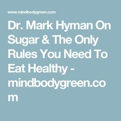 Dr. Mark Hyman On Sugar & The Only Rules You Need To Eat Healthy - mindbodygreen.com