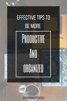 Effective tips to be more PRODUCTIVE AND ORGANIZED. If you are looking for a way to be more organized, gain time and always get your work done this article is for you!