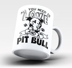 All You Need Is Love and a Pit Bull - Mug