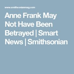 Anne Frank May Not Have Been Betrayed       |     Smart News | Smithsonian