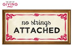 The Art of Giving - no strings attached.