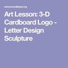 Art Lesson: 3-D Cardboard Logo - Letter Design Sculpture