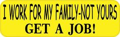 10x3 I Work for My Family Get A Job Bumper Sticker Window Decal Stickers Decals