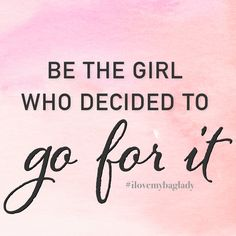 Be the girl who decided to go for it.  #ilovemybaglady #quotes #girlpower