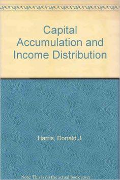 Capital Accumulation and Income Distribution: Amazon.co.uk: Donald J. Harris: 9780710089236: Books