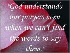 """God understands our prayers …"" ~ anon"