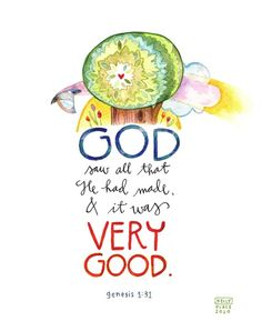 God saw all that He made and it was very good. Genesis 1:31