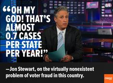 Jon Stewart on voter fraud.  The Voter ID laws are simply GOP ploys to disenfranchise the poor, the elderly, and young people who might have difficulty getting an ID.