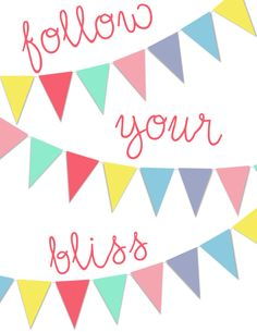 Free Printable : Follow Your Bliss : via MIBLOG