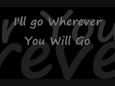 Artist: The Calling  Song: Wherever You Will Go  Album: Camino Palmero    Lyrics on screen...  Enjoy =)    I DO NOT OWN THIS SONG!! I simply made a video with the lyrics with the song. Once again, I repeat, I do NOT claim any ownership to the song.