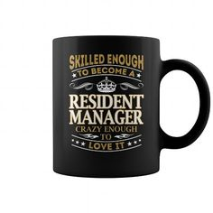 SKILLED ENOUGH TO BECOME A RESIDENT MANAGER CRAZY ENOUGH TO LOVE IT JOB MUG COFFEE MUGS T-SHIRTS, HOODIES  ==►►Click To Order Shirt Now #Jobfashion #jobs #Jobtshirt #Jobshirt #careershirt #careertshirt #SunfrogTshirts #Sunfrogshirts #shirts #tshirt #hoodie #sweatshirt #fashion #style