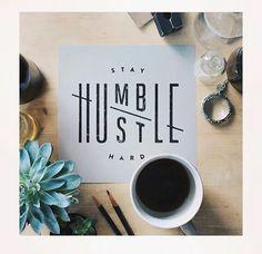Stay Humble.  Hustle Hard
