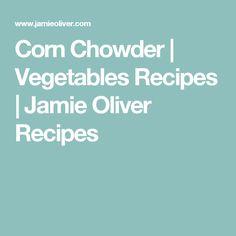 Corn Chowder | Vegetables Recipes | Jamie Oliver Recipes