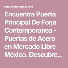 Encuentra Puerta Principal De Forja Contemporanea - Puertas de Acero en Mercado Libre México. Descubre la mejor forma de comprar online.