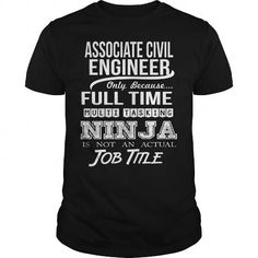 ASSOCIATE CIVIL ENGINEER Only Because Full Time Multi Tasking Ninja Is Not An Actual Job Title T Shirts, Hoodies. Get it here ==► https://www.sunfrog.com/LifeStyle/ASSOCIATE-CIVIL-ENGINEER-NINJA-Black-Guys.html?41382 $22.99