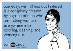"In the article Pinned Down, it declares Pinterest as the social network for women. The vast majority of Pinterest users are women because it is easier to ""see"" women on Pinterest as opposed to other social networks. This ecard offers another perspective in a joking manner that men are actually behind Pinterest to influence women to act in an ideal way. -Shannen S."