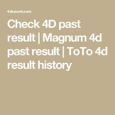 Check 4D past result | Magnum 4d past result | ToTo 4d result history