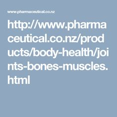 http://www.pharmaceutical.co.nz/products/body-health/joints-bones-muscles.html