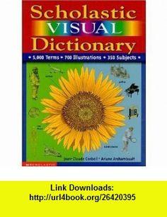 Scholastic Visual Dictionary (9780439376495) Jean-Claude, Etal. Corbeil , ISBN-10: 0439376491  , ISBN-13: 978-0439376495 ,  , tutorials , pdf , ebook , torrent , downloads , rapidshare , filesonic , hotfile , megaupload , fileserve