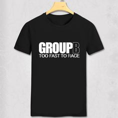 Special price Group B Too Fast To Race Rally Car T Shirt Gift for him Dad men T-shirt Hipster funny T-shirt just only $10.93 with free shipping worldwide  #tshirtsformen Plese click on picture to see our special price for you