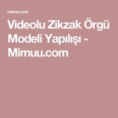 Videolu Zikzak Örgü Modeli Yapılışı - Mimuu.com