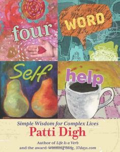 Four-Word Self-Help: Simple Wisdom for Complex Lives by Patti Digh. $9.06. Author: Patti Digh. 176 pages. Publisher: Skirt!; First edition (September 1, 2010)